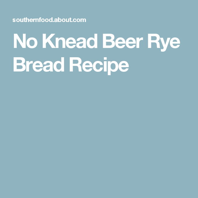 No Knead Beer Rye Bread Recipe