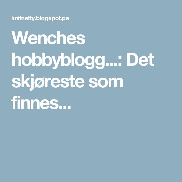 Wenches hobbyblogg...: Det skjøreste som finnes...