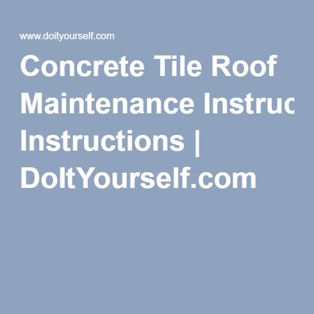 Concrete Tile Roof Maintenance Instructions   DoItYourself.com