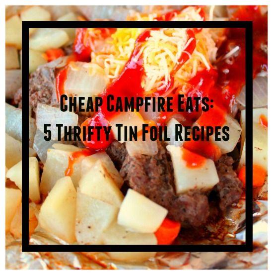 Cheap Campfire Eats: 5 Thrifty Tin Foil Recipes