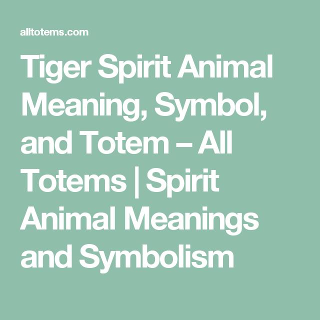 Tiger Spirit Animal Meaning Symbol And Totem All Totems Spirit