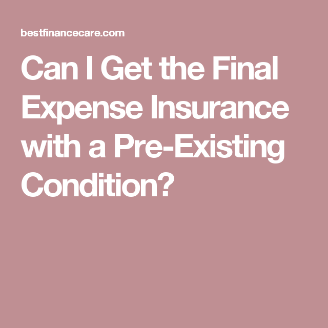 Can I Get The Final Expense Insurance With A Pre Existing