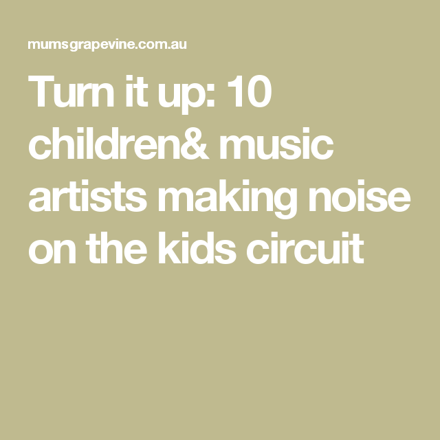 Turn It Up 10 Children Music Artists Making Noise On The Kids Circuit