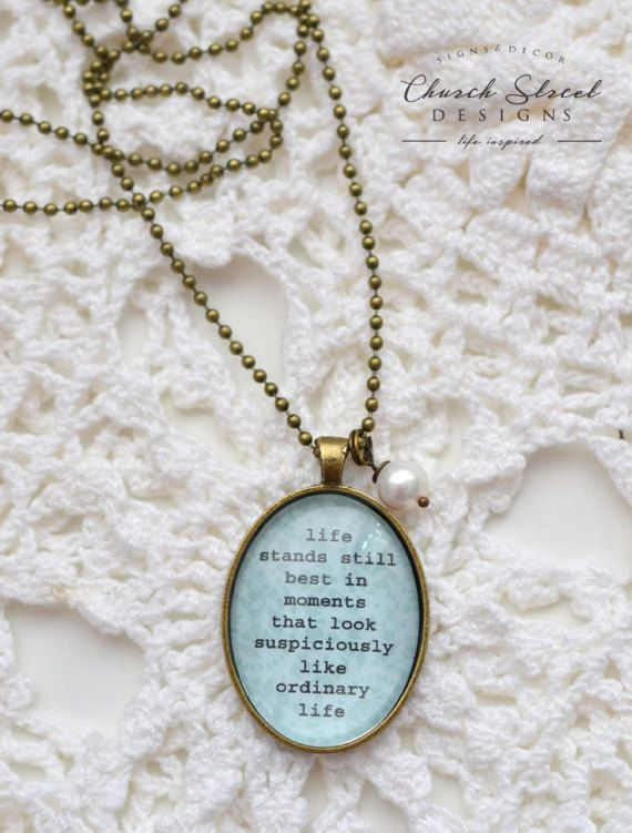 Glass Pendant - Inspirational Jewelry -  Mothers Day Gift Ideas - Teacher Gift Ideas - Inspirational Quote - Custom Jewelry - Necklace by Church Street Designs - Life Stands Still in Moments That Look Suspiciously Like Ordinary Life