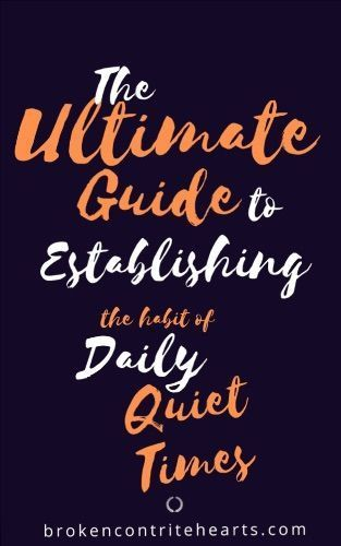 SIGN UP to get The Ultimate Guide to Establishing the Habit for Daily Quiet Times E-Book | Broken & Contrite Hearts #bibleblog #Jesus #quiettimes #hope