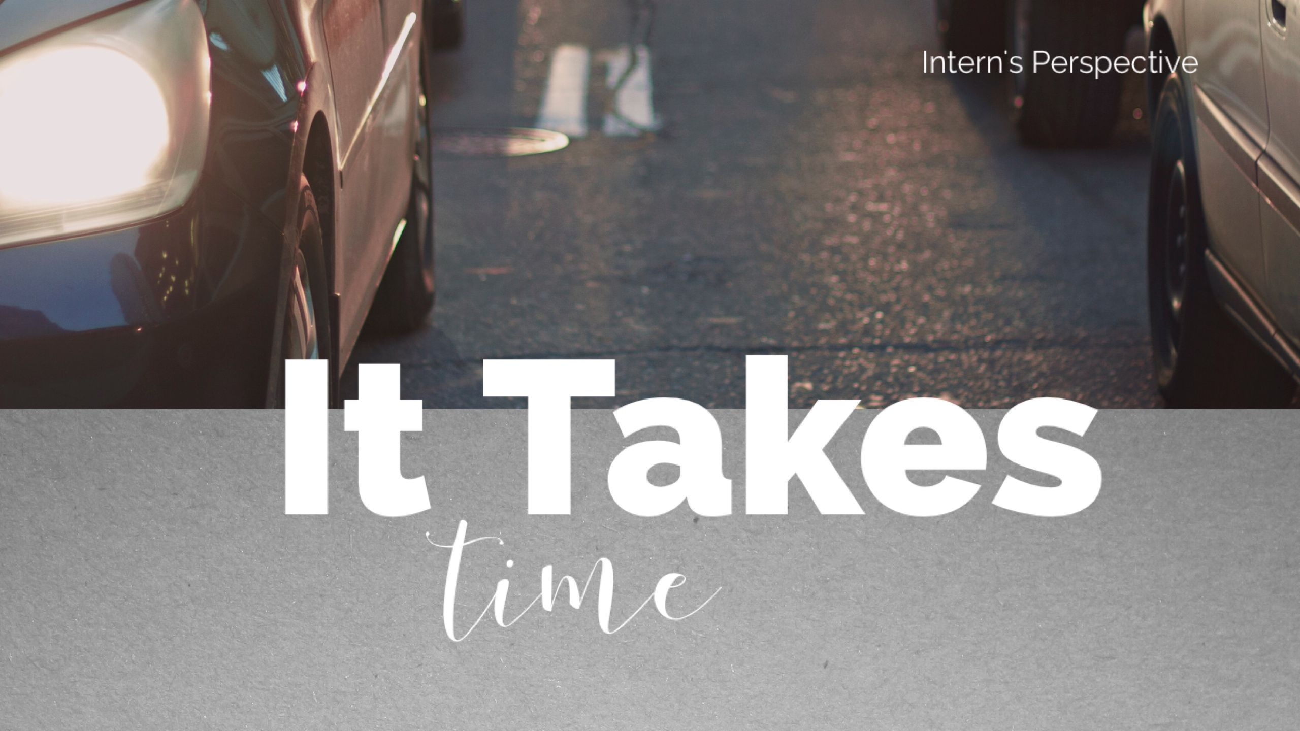 It Takes Time - SkEye Studios. The growth of a small business, intern, and industry.