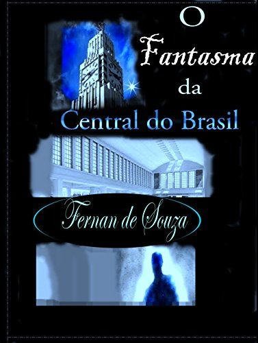 Amazon.com.br eBooks Kindle: O Fantasma da Central do Brasil: Ficção, Fernan de Souza, Ben Ito - (Capa), B. F. Sobrinho