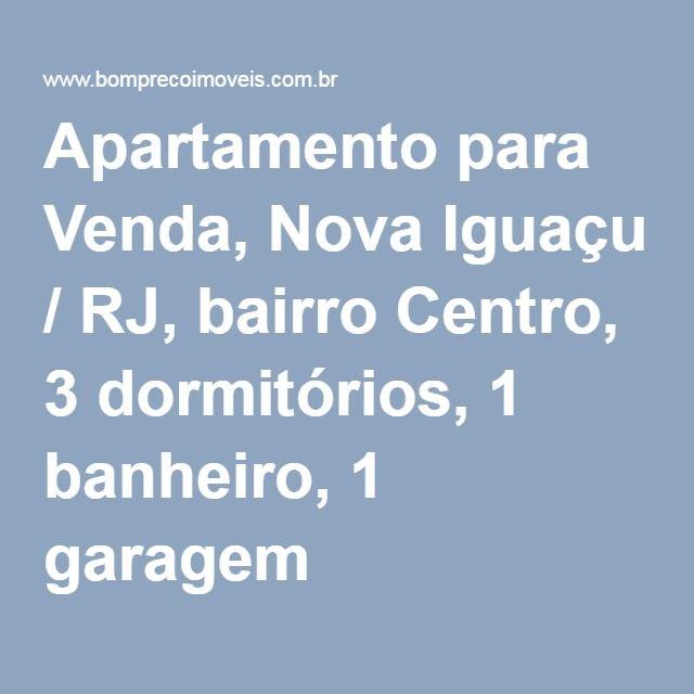 Apartamento para Venda, Nova Iguaçu / RJ, bairro Centro, 3 dormitórios, 1 banheiro, 1 garagem