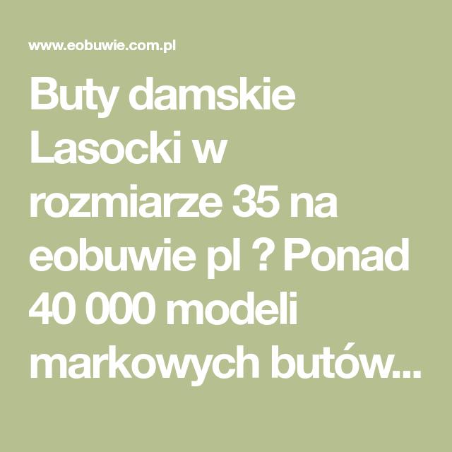 Buty Damskie Lasocki W Rozmiarze 35 Na Eobuwie Pl Ponad 40 000 Modeli Markowych Butow Darmowa Dostawa I Zwrot Lockscreen