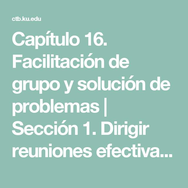 Capítulo 16. Facilitación de grupo y solución de problemas    Sección 1. Dirigir reuniones efectivas    Sección Principal   Community Tool Box