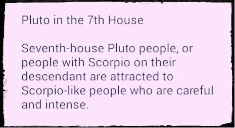 Pluto in the 7th House- (Christine) Hahaha   I guess we're