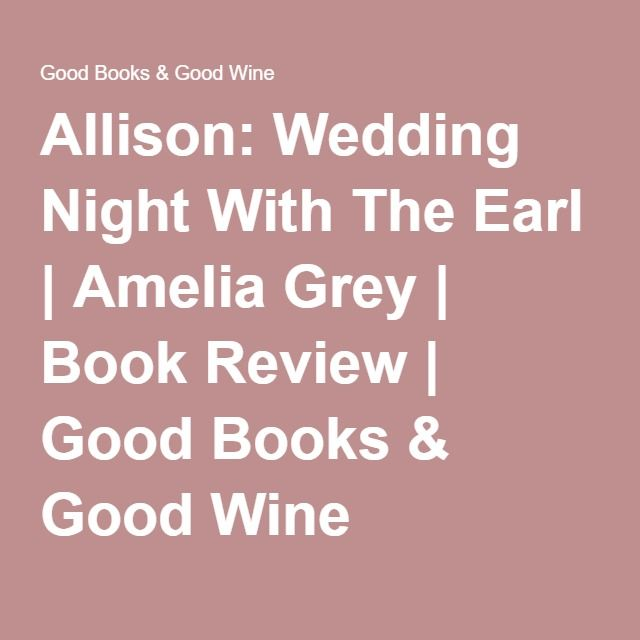 Allison: Wedding Night With The Earl | Amelia Grey | Book Review | Good Books & Good Wine