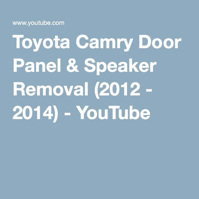 Toyota Camry Door Panel & Speaker Removal (2012 - 2014) - YouTube