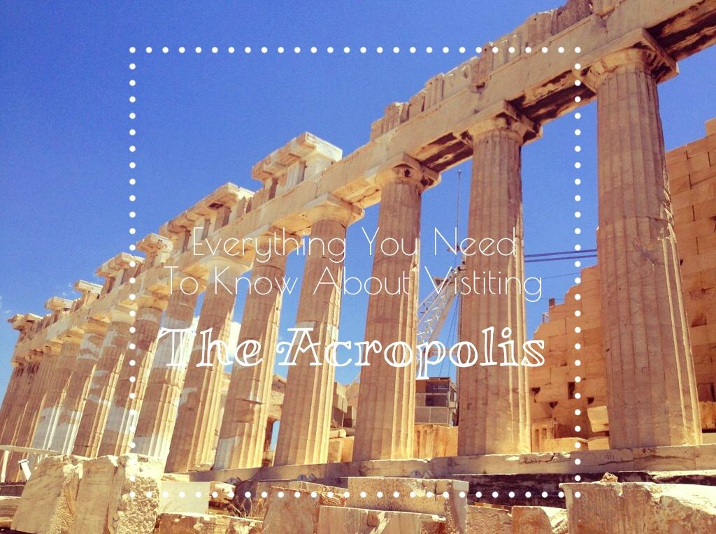 Everything You Need To Know When Visiting The Acropolis
