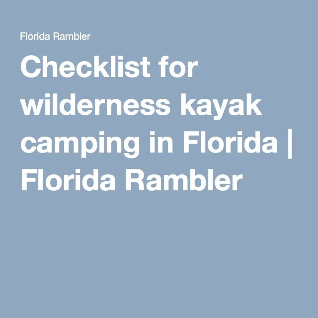 Photo of Checklist for wilderness kayak camping in Florida   Florida Rambler