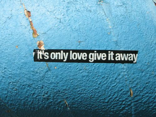 It S Only Love Give It Away