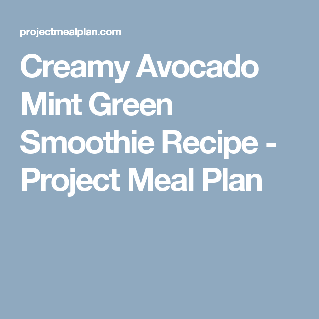Creamy Avocado Mint Green Smoothie Recipe - Project Meal Plan