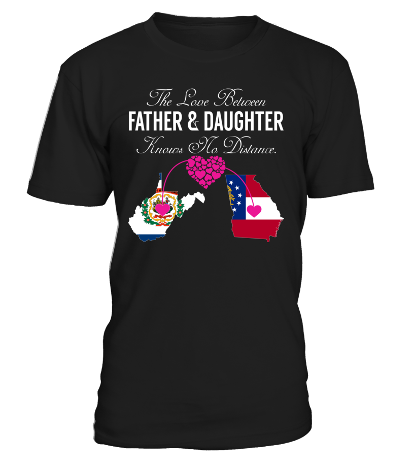 The Love Between Father and Daughter Knows No Distance West Virginia Georgia State T-Shirt #LoveNoDistance