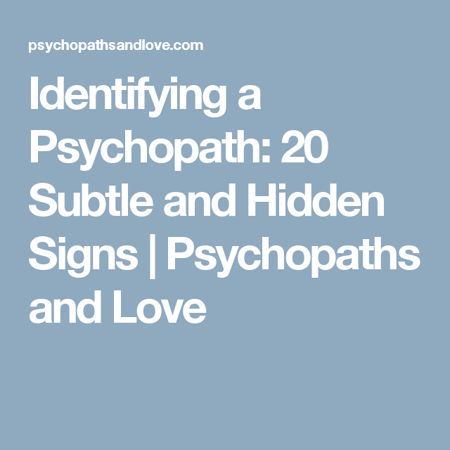 Identifying a Psychopath: 20 Subtle and Hidden Signs   Psychopaths and Love