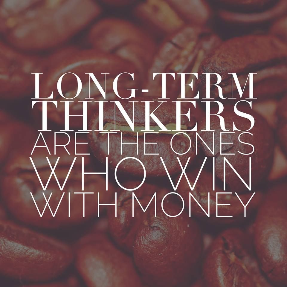 Long-term thinkers are the ones who win with money.  09.11.15