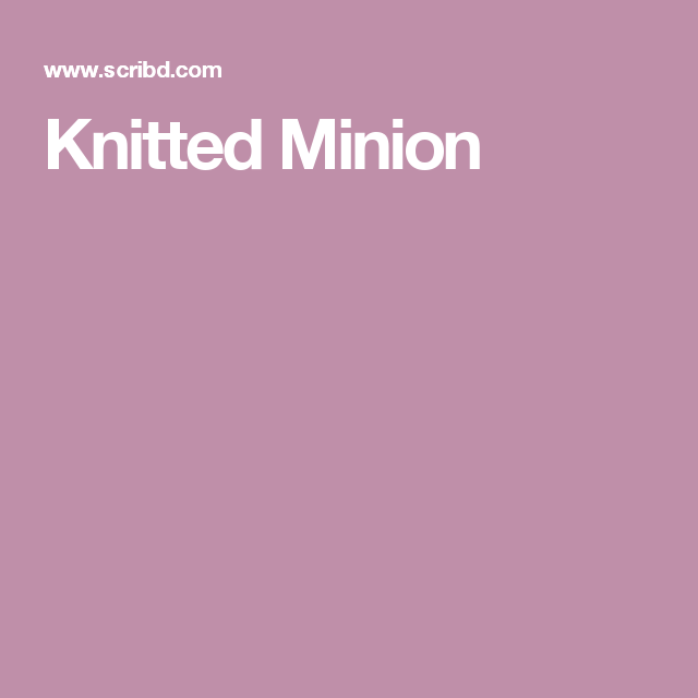 Knitted Minion Knit Patterns Pinterest Knit Patterns Patterns
