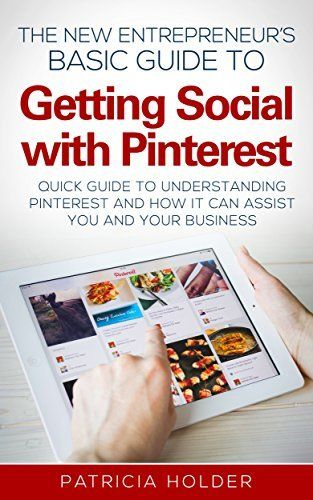 The New Entrepreneurs Basic Guide to Getting Social with Pinterest: Quick Guide to Understanding Pinterest and How it Can Assist your Business (Social ... Marketing, Business, Entrepreneur) by Patricia Holder, http://www.amazon.co.uk/dp/B00VTR6WYQ/ref=cm_sw_r_pi_dp_2Bjuvb03RYG4G