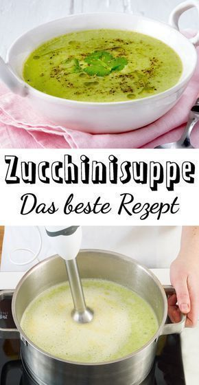Zucchinisuppe  das beste Rezept Für uns die beste des Sommers Zucchinisuppe Hier verraten wir das wohl beste mit