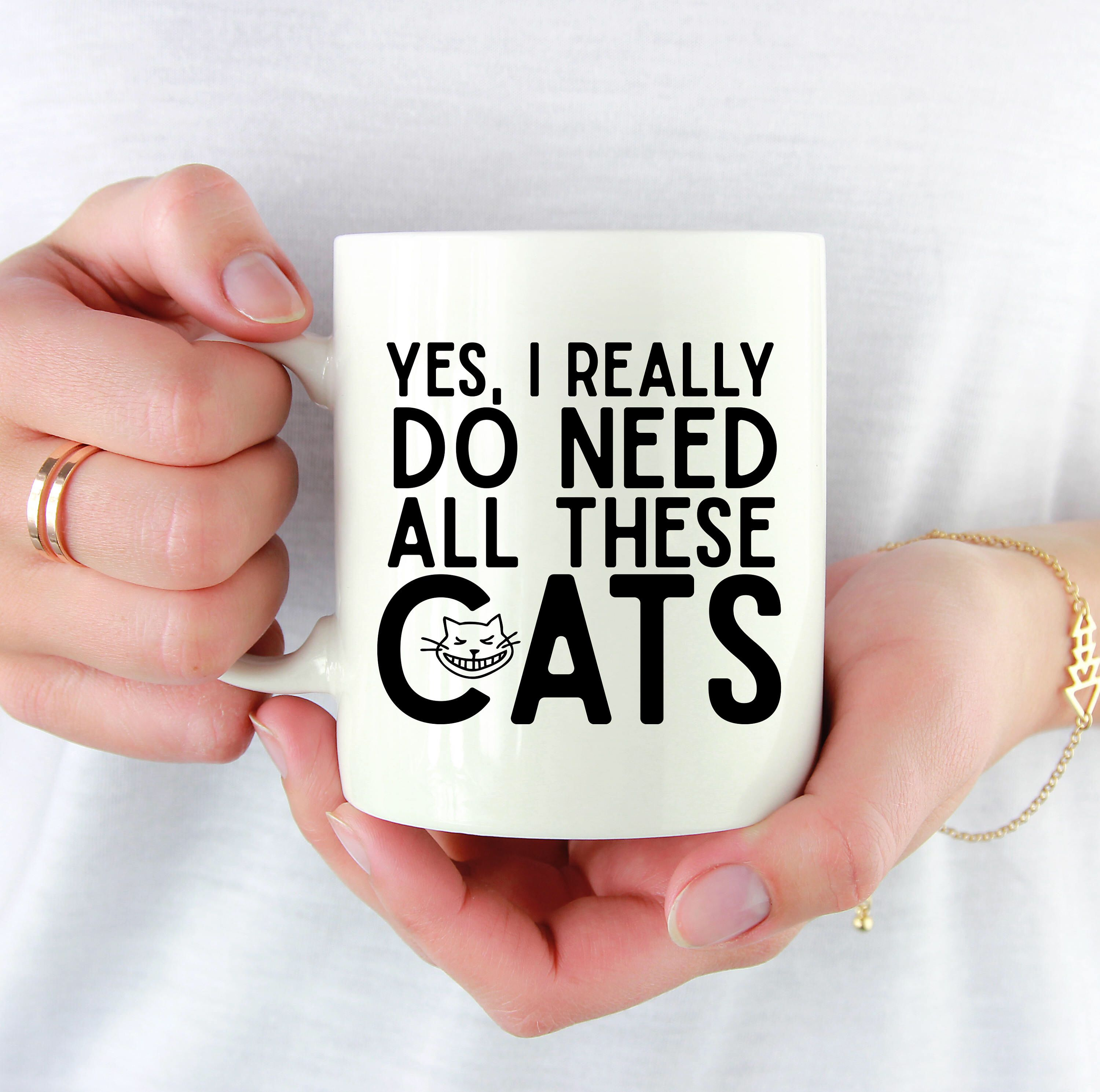 Yes I Really Do Need All These Cats Mug, Crazy Cat Lady, Cat Mom, Fur Mom, Mama, Coffee Mug, Cup, Tea, Cat Mug, Funny Coffee Mug, Funny Mug