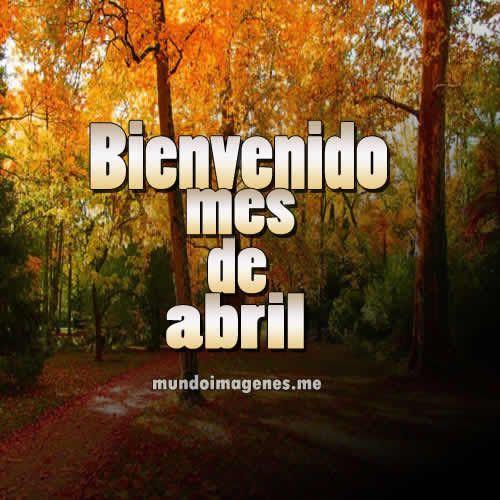 Imagenes Lindas Para Dar La Bienvenida Al Mes De Abril Frases