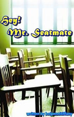 Hey! Mr  Seatmate - Hey! Mr  Seatmate (one-shot story) | For reads
