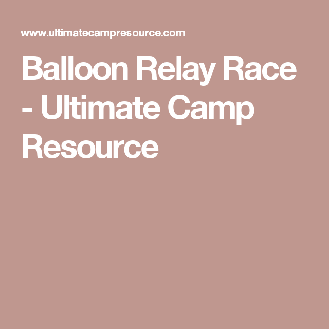 Balloon Relay Race - Ultimate Camp Resource