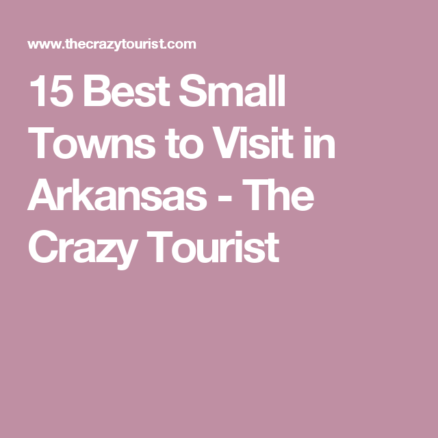 15 Best Small Towns To Visit In Arkansas