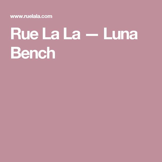 Rue La La — Luna Bench