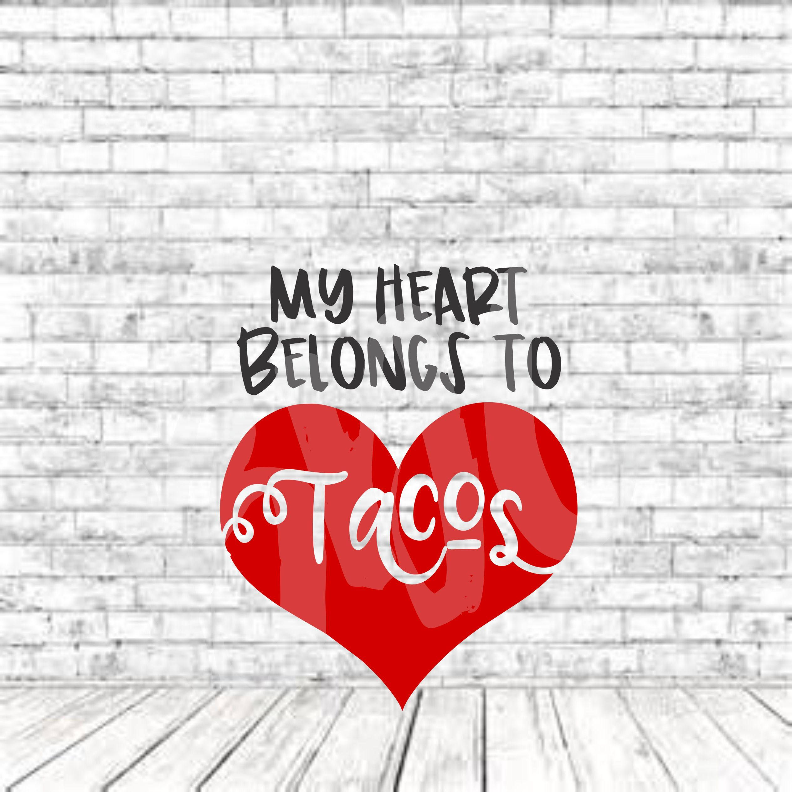 My Heart Belongs to Tacos, Valentines Design, SVG, DXF