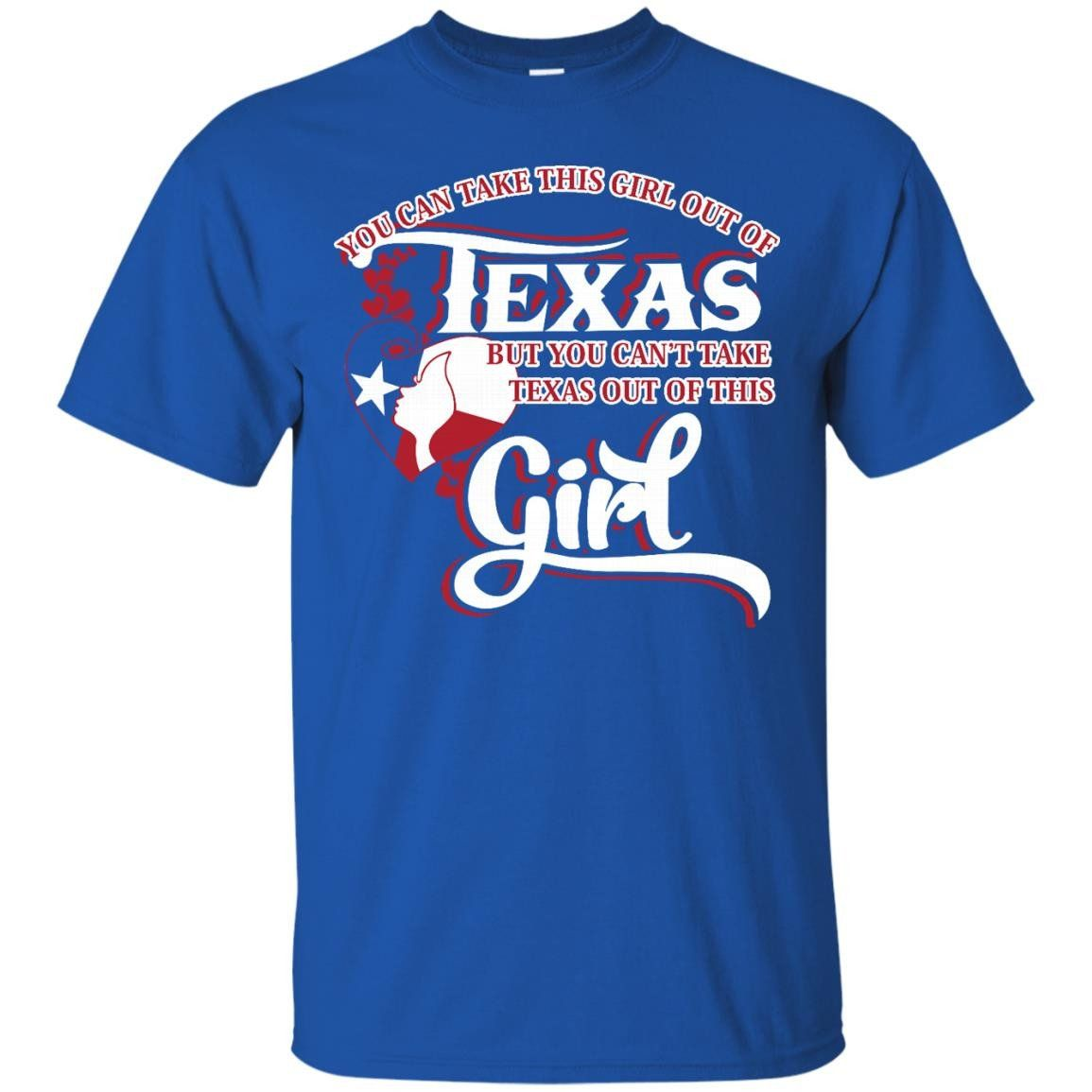 Texas T-shirts You Can't Take Texas Out Of This Girl Shirts Hoodies Sweatshirts