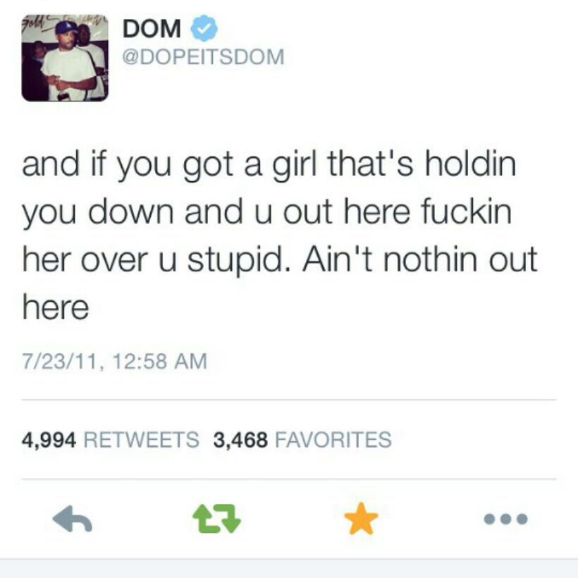 And if you got a goof girl that's holding you down and u out here fvckin her over...u stupid aint nothing out here