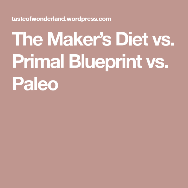 The makers diet vs primal blueprint vs paleo makers diet the makers diet vs primal blueprint vs paleo malvernweather Gallery