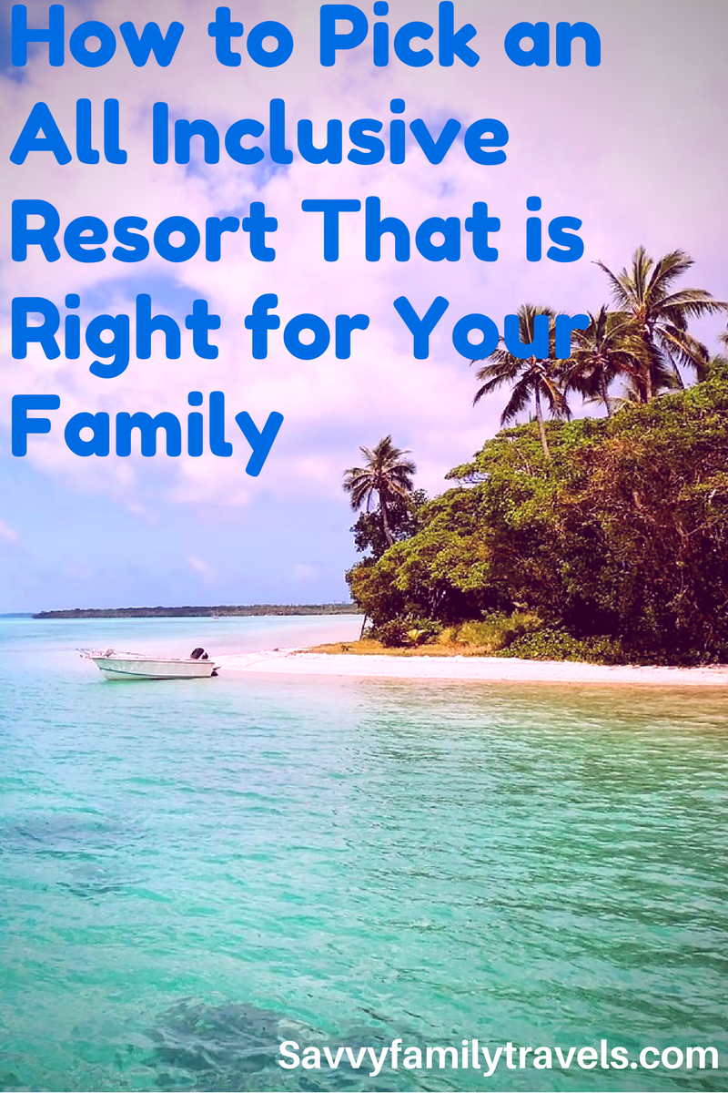 How To Find An All Inclusive Resort For Your Family