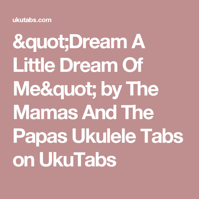 Dream A Little Dream Of Me By The Mamas And The Papas Ukulele Tabs