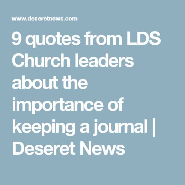 9 Quotes From Lds Church Leaders About The Importance Of Keeping A