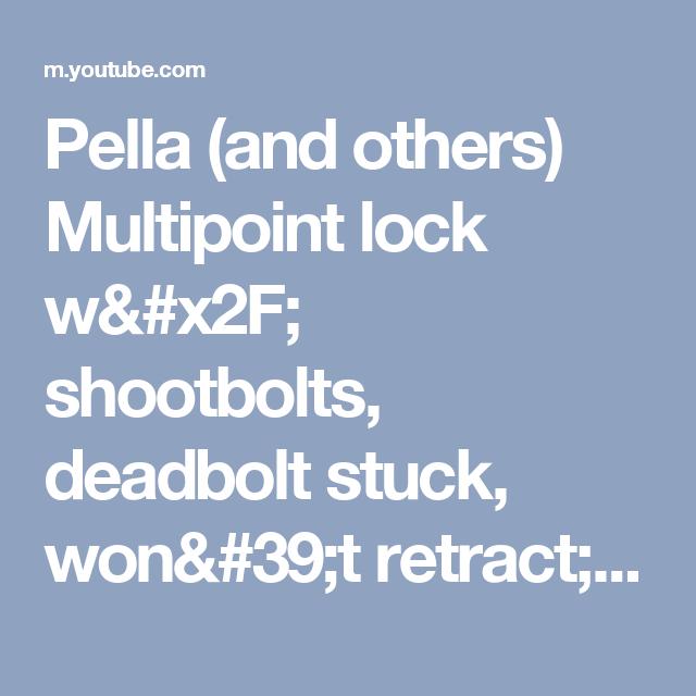 Pella And Others Multipoint Lock W X2f Shootbolts Deadbolt Stuck Won 39 T Retract Gu Ferco 50 X2f 92 Youtube Deadbolt Pella Stick