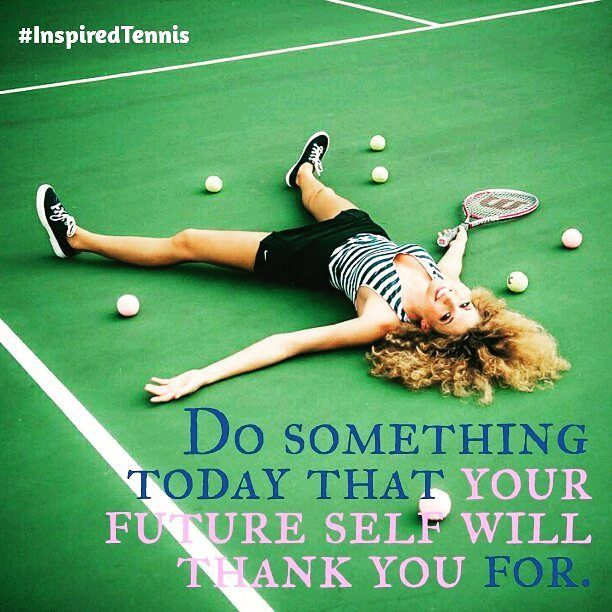 Inspired Tennis On Instagram What Will The Future You Thank You For Today Do S Inspirational Tennis Quotes Thank You For Today Tennis Quotes