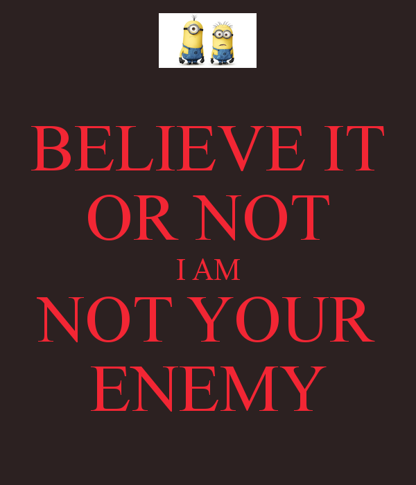 I Am Not Your Enemy You Should Start To See That You Yourself Made Me Your Enemy One With Good Intentions Don T Need Enemy Enemies Quotes Memes Quotes Words