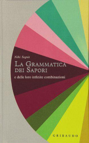Grammatica dei sapori e delle loro infinite combinazioni ... https://www.amazon.it/dp/885800440X/ref=cm_sw_r_pi_dp_x_Dj6CybTSDBXND
