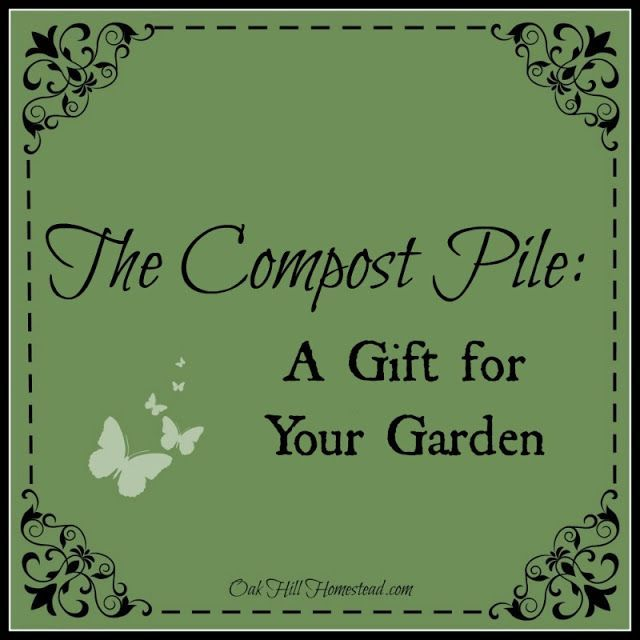 Oak Hill Homestead: The Compost Pile: A Gift for Your Garden
