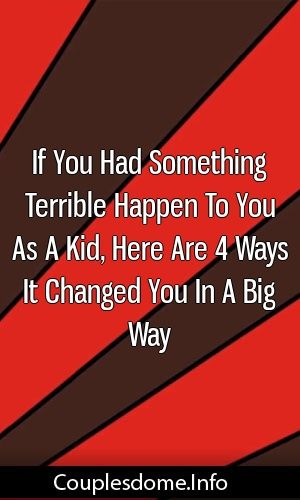 If You Had Something Terrible Happen To You As A Kid, Here Are 4