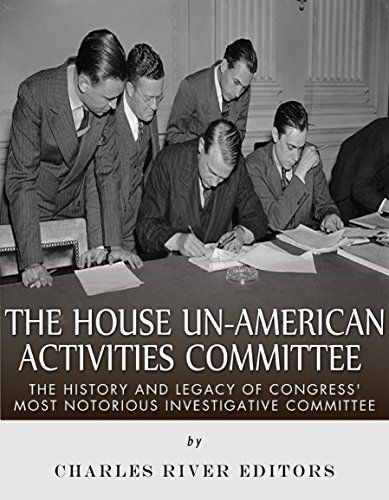 Amazon Com The House Un American Activities Committee The History And Legacy Of Congress Most Notorious Investigative Committee Eb Activities Ebooks History