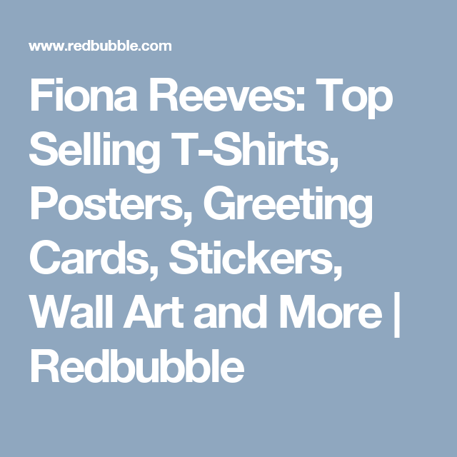 Fiona Reeves: Top Selling T-Shirts, Posters, Greeting Cards ...