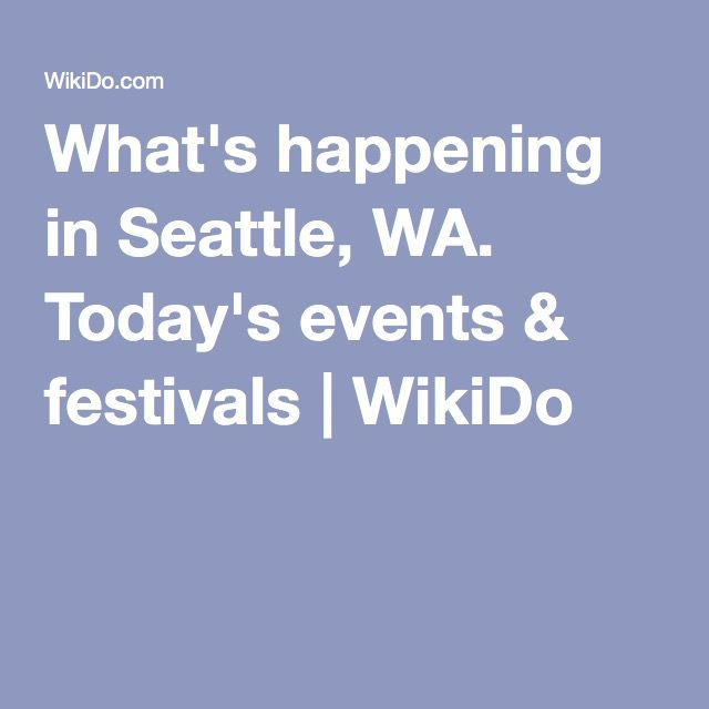 What S Happening In Seattle Wa Today S Events Festivals