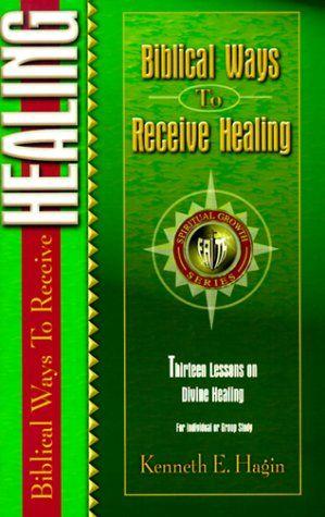 Biblical Ways To Receive Healing Spiritual Growth By Kenneth E